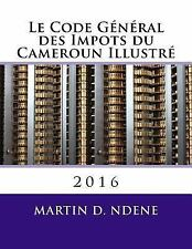 Le Code General des Impots du Cameroun Illustre : 2016 by Martin Ndene (2016,...