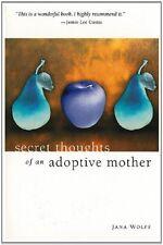 Secret Thoughts of an Adoptive Mother by Jana Wolff, Wolff Jana