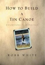 How to Build a Tin Canoe: Confessions of an Old Salt-ExLibrary