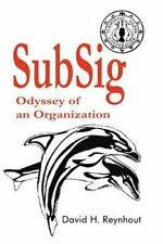 SubSig : Odyssey of an Organization by David H. Reynhout (2002, Paperback)