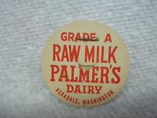 GRADE A RAW MILK PALMER'S DAIRY VERADALE, WASHINGTON MILK BOTTLE LID (NOS)