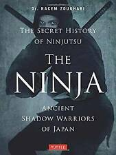 The Ninja, The Secret History of Ninjutsu: Ancient Shadow Warriors of Japan...