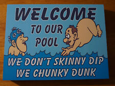 Welcome To Our Pool We Don'T Skinny Dip We Chunky Dunk Funny Home Decor Sign New