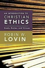 An Introduction To Christian Ethics: Goals, Duties, And Virtues: By Robin W L...