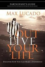 Outlive Your Life : Discover How You Can Make a Difference by Max Lucado (2010,