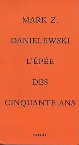 LITTERATURE AMERICAINE / MARK Z. DANIELEWSKI : L'EPEE DES CINQUANTE ANS - DENOËL