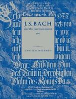 J. S. Bach and the German Motet: By Melamed, Daniel R.