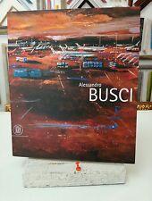 ALESSANDRO BUSCI MOSTRA MILANO 2007 SKIRA CATALOGO LIBRO ARTE ART BOOK grecoarte