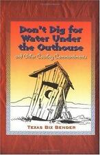 Don't Dig for Water Under the Outhouse: And Other Cowboy Commandments by Bender,