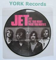 """JET - Put Your Money Where Your Mouth Is **PICTURE DISC** - Ex Con 7"""" Single"""