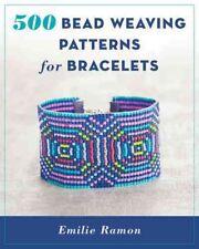 500 Bead Weaving Patterns for Bracelets, Paperback by Ramon, Emilie, Like New.