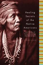 Healing Secrets of the Native Americans: Herbs, Remedies, and Practices That Re