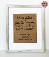 8x10 Your Glass For The Night For Whatever.. / Burlap Print Sign UNFRAMED /