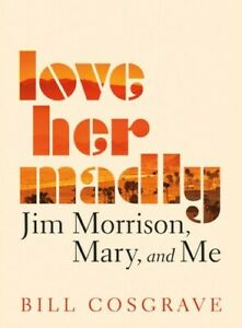 Love Her Madly: Jim Morrison, Mary, and Me [New Book] Paperback
