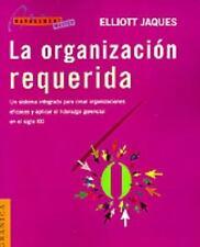 La Organizacion Requerida: Un Sistema Integrado Para Crear Organizaciones Eficac