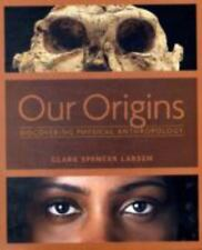 Our Origins: Discovering Physical Anthropology Larsen, Clark Spencer
