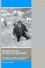 Abastecimiento de Agua Por Gravedad by Santiago Arnalich (2010, Paperback)