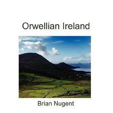 Orwellian Ireland by Brian Nugent (2008, Paperback)