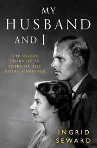 My Husband and I: The Inside Story of 70 Years of the Royal Marriage By Ingrid