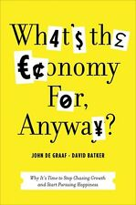 Whats the Economy For, Anyway?: Why Its Time to