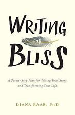 Raab, Diana : Writing for Bliss: A Seven-Step Plan for