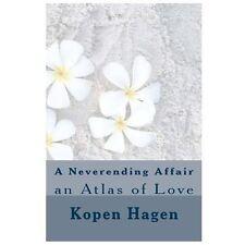 A Neverending Affair : An Atlas of Love by Kopen Hagen (2013, Paperback)