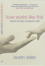 Love Works Like This: Travels Through a Pregnant Year, Slater, Lauren | Paperbac