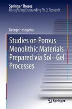 Studies on Porous Monolithic Materials Prepared Via Sol-Gel Processes by...