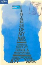 Lonely Planet By the Seat of My Pants (Anthology) By Don George