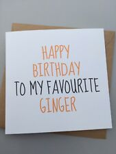 FUNNY BIRTHDAY CARD - ADULT RUDE HUMOUR SARCASM FRIENDSHIP - FAVOURITE GINGER
