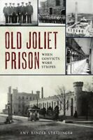 Old Joliet Prison : When Convicts Wore Stripes, Paperback by Steidinger, Amy ...