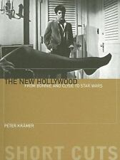 The New Hollywood: From Bonnie and Clyde to Star Wars by Peter Kramer (English)