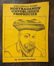 The Untold Story Nostradamus' Unpublished Prophecies by Arthur Crockett 1983