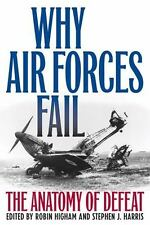 WHY AIR FORCES FAIL - HIGHAM, ROBIN (EDT)/ HARRIS, STEPHEN J. (EDT) - NEW PAPERB