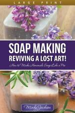 Soap Making: Reviving a Lost Art! (Large Print): How to Make Homemade Soap Like