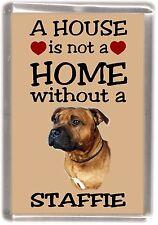 "Staffordshire Bull Terrier Dog Fridge Magnet ""A HOUSE IS NOT A HOME"" - Starprint"