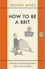 How to be a Brit: The Classic Bestselling Guide by George Mikes (Paperback,...