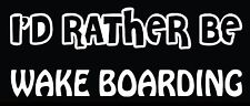 Lettering Car Decal Sticker I'D RATHER BE WAKE BOARDING BOARD BOAT ROPE