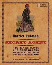 Harriet Tubman, Secret Agent: How Daring Slaves and Free Blacks Spied for the Un