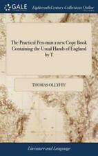 The Practical Pen-Man a New Copy Book Containing the Usual Hands of England...