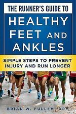 The Runner's Guide to Healthy Feet and Ankles: Simple Steps to Prevent Injury an