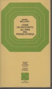 Premio Strega - Come un racconto gli anni del premio strega - Maria Bellonci