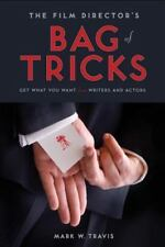 The Film Director's Bag of Tricks: How to Get What You Want from Writers and Act