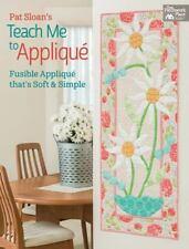 Pat Sloan's Teach Me to Appliqué : Fusible Appliqué That's Soft and Simple by P