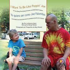 I Want to Be Like Poppin' Joe/Yo Quiero Ser Como Joe Palomitas : A True Story...