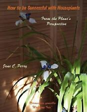 How To Be Successful with Houseplants From the Plant's Perspective-ExLibrary
