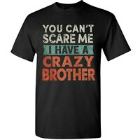 Funny Sibling Sister Brother T-Shirt I Have A Crazy Brother Gifts For Sister Tee
