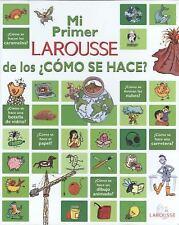 Mi primer LAROUSSE de los cmo se hace?: My first Larousse of How is it made? Sp