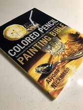 Colored Pencil Painting Bible - Techniques for luminous ultra-realistic effects