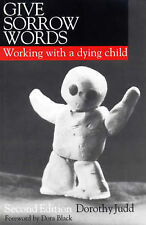 Give Sorrow Words: Working With a Dying Child (Exc Business and Economy) by Jud